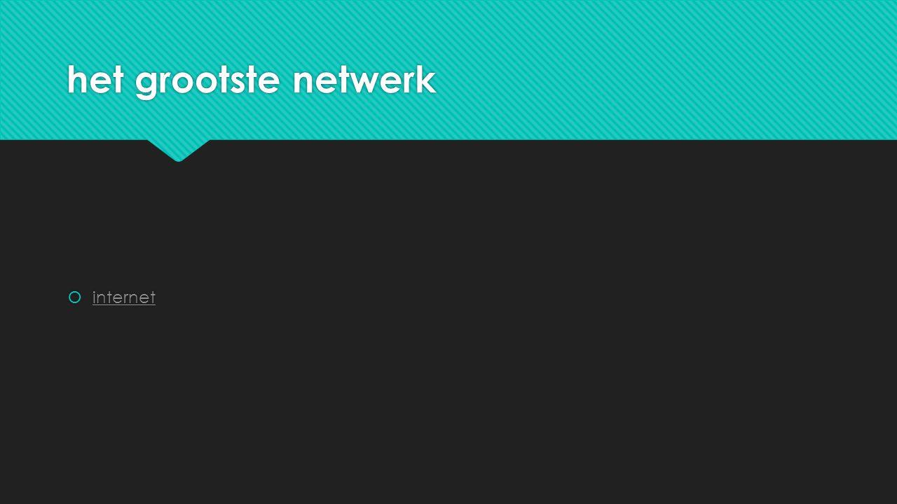 het grootste netwerk  internet internet  internet internet