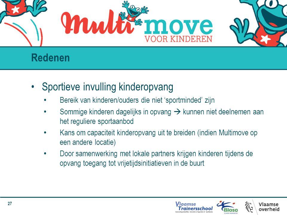 27 Sportieve invulling kinderopvang Bereik van kinderen/ouders die niet 'sportminded' zijn Sommige kinderen dagelijks in opvang  kunnen niet deelneme