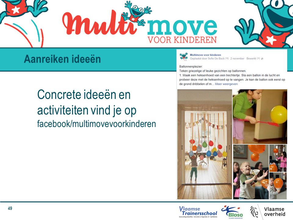 49 Aanreiken ideeën Concrete ideeën en activiteiten vind je op facebook/multimovevoorkinderen
