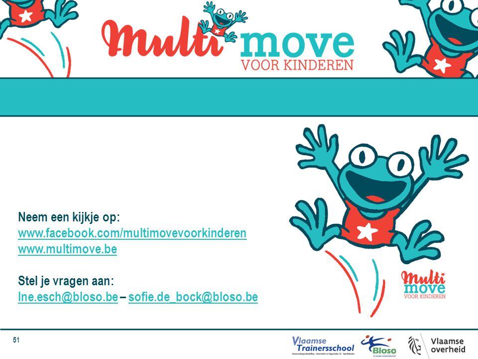51 Neem een kijkje op: www.facebook.com/multimovevoorkinderen www.multimove.be Stel je vragen aan: Ine.esch@bloso.beIne.esch@bloso.be – sofie.de_bock@