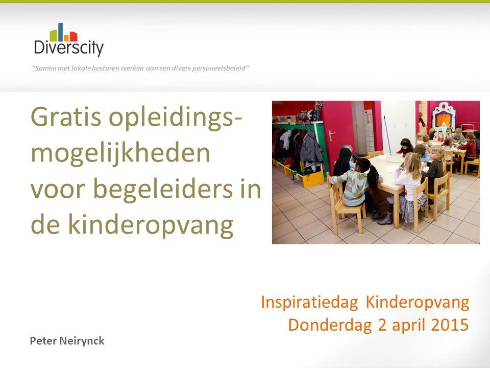 """""""Samen met lokale besturen werken aan een divers personeelsbeleid"""" Gratis opleidings- mogelijkheden voor begeleiders in de kinderopvang Inspiratiedag"""