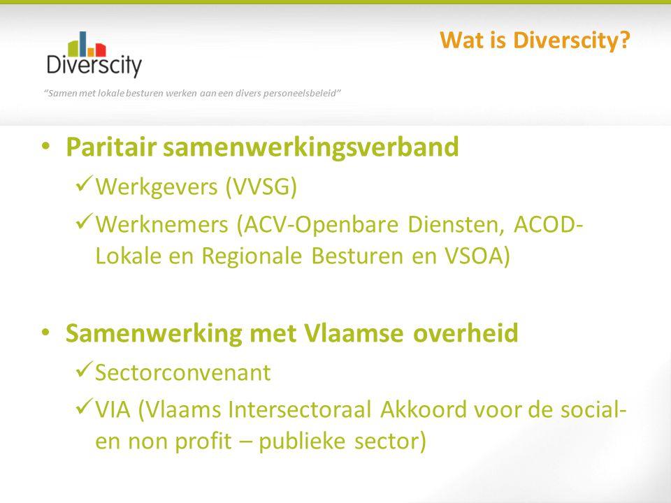 """Samen met lokale besturen werken aan een divers personeelsbeleid"" Wat is Diverscity? Paritair samenwerkingsverband Werkgevers (VVSG) Werknemers (ACV-"
