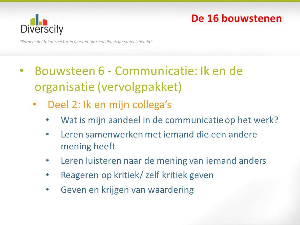 """""""Samen met lokale besturen werken aan een divers personeelsbeleid"""" Bouwsteen 6 - Communicatie: Ik en de organisatie (vervolgpakket) Deel 2: Ik en mijn"""