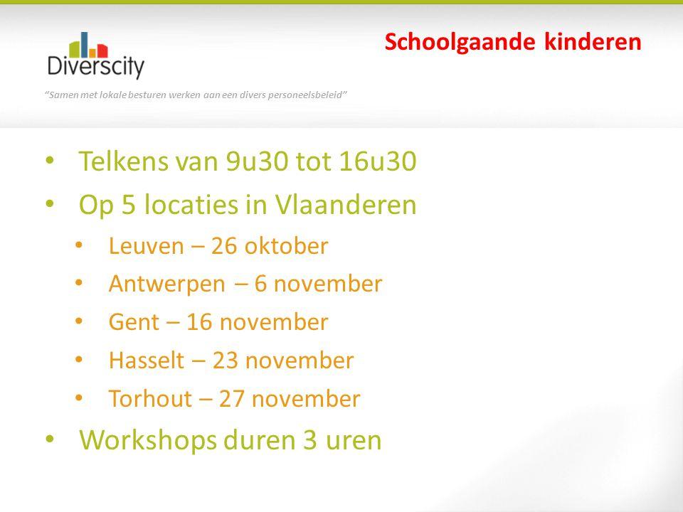 """""""Samen met lokale besturen werken aan een divers personeelsbeleid"""" Telkens van 9u30 tot 16u30 Op 5 locaties in Vlaanderen Leuven – 26 oktober Antwerpe"""