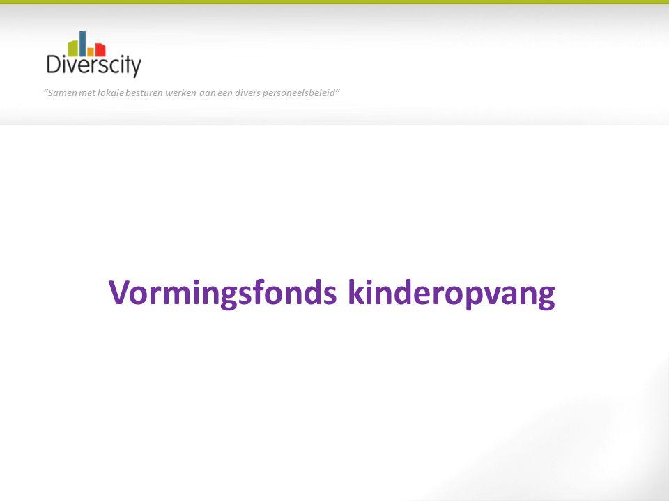 """""""Samen met lokale besturen werken aan een divers personeelsbeleid"""" Vormingsfonds kinderopvang"""