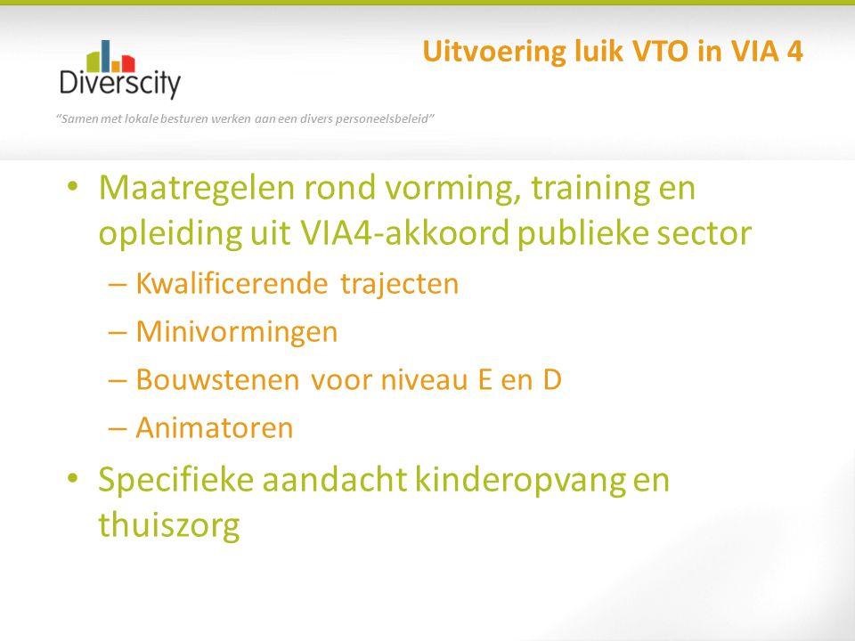 """""""Samen met lokale besturen werken aan een divers personeelsbeleid"""" Uitvoering luik VTO in VIA 4 Maatregelen rond vorming, training en opleiding uit VI"""