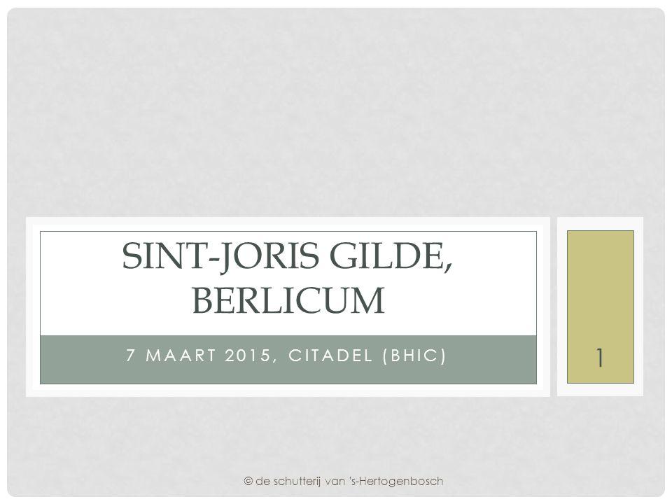 7 MAART 2015, CITADEL (BHIC) SINT-JORIS GILDE, BERLICUM © de schutterij van s-Hertogenbosch 1