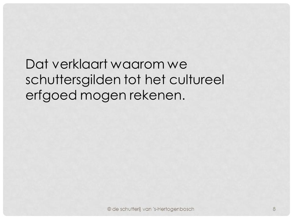 Dat verklaart waarom we schuttersgilden tot het cultureel erfgoed mogen rekenen.
