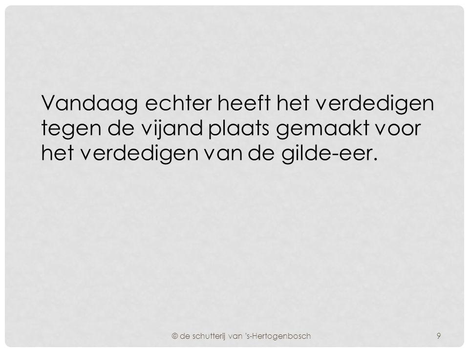 Dat verklaart waarom we schuttersgilden tot het cultureel erfgoed mogen rekenen. © de schutterij van 's-Hertogenbosch8