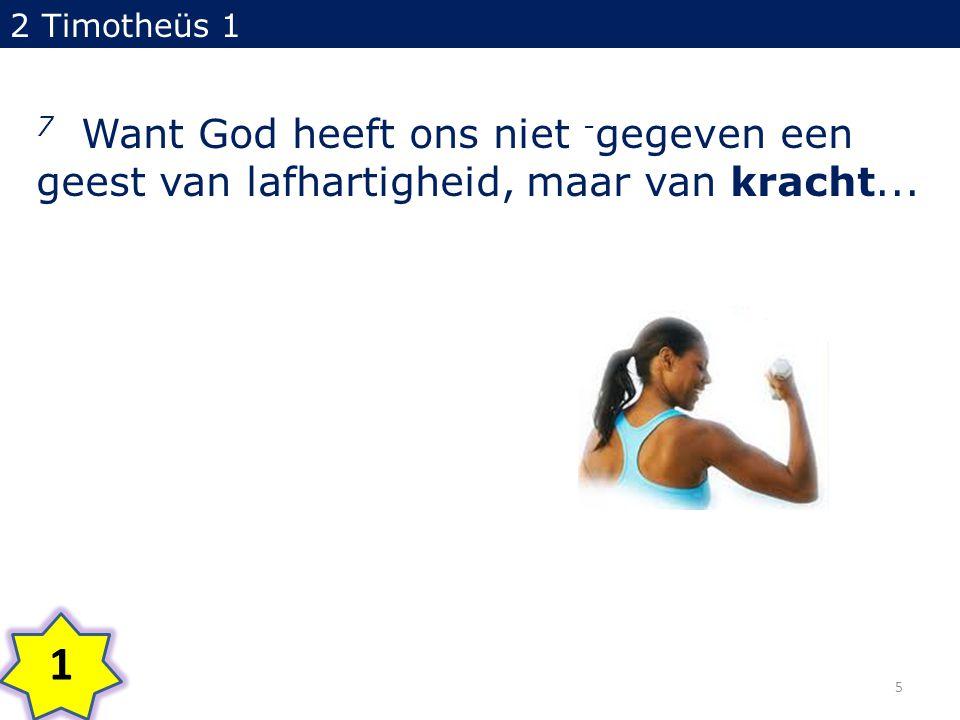 2 Timotheüs 1 7 Want God heeft ons niet - gegeven een geest van lafhartigheid, maar van kracht...