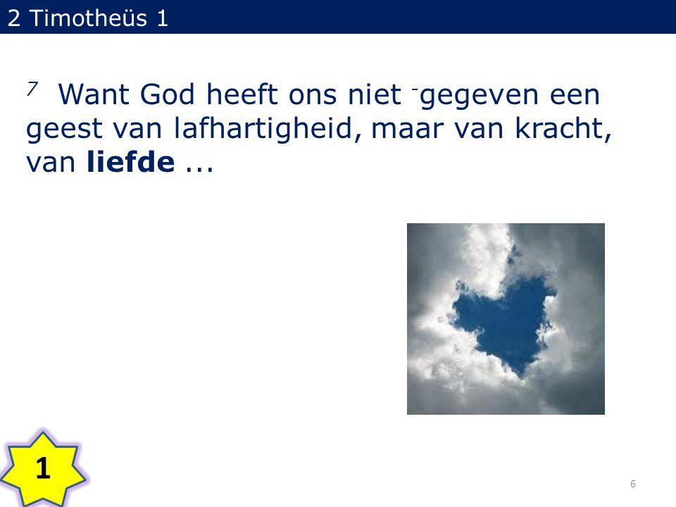2 Timotheüs 1 7 Want God heeft ons niet - gegeven een geest van lafhartigheid, maar van kracht, van liefde... 1 6