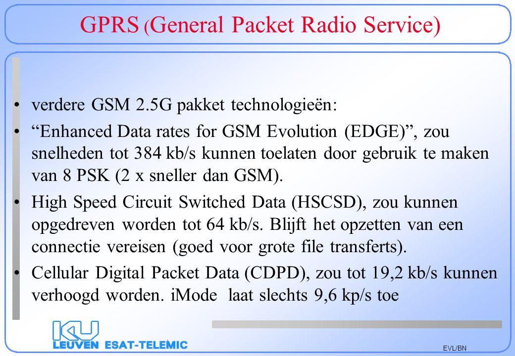 "EVL/BN GPRS ( General Packet Radio Service) verdere GSM 2.5G pakket technologieën: ""Enhanced Data rates for GSM Evolution (EDGE)"", zou snelheden tot 3"