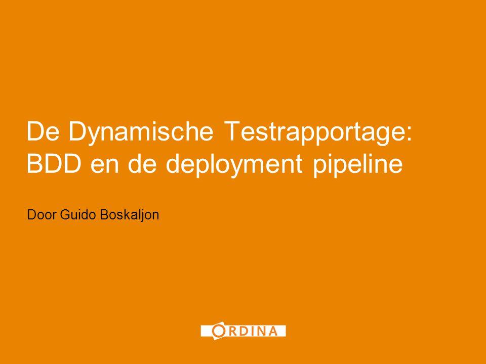 De Dynamische Testrapportage: BDD en de deployment pipeline Door Guido Boskaljon 1