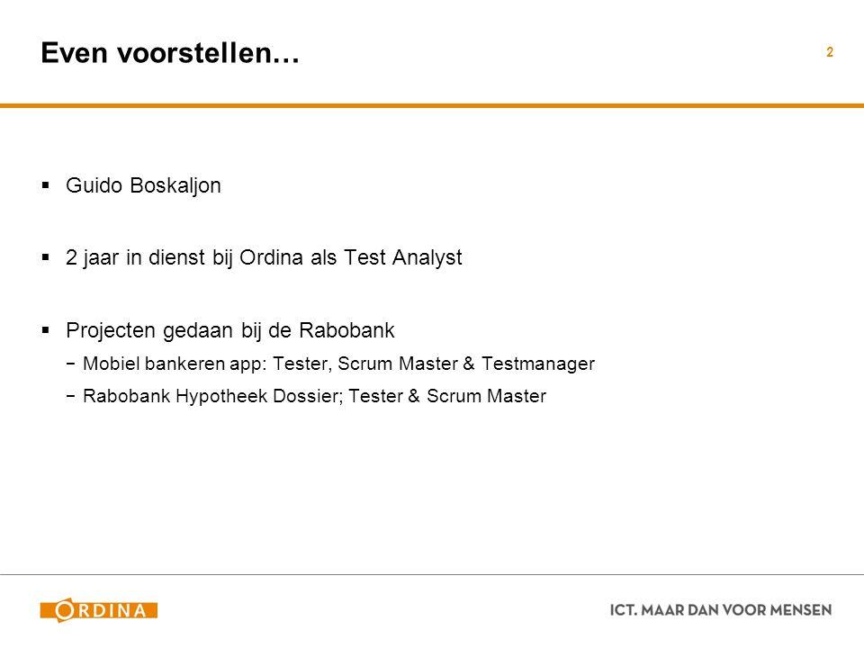 Even voorstellen…  Guido Boskaljon  2 jaar in dienst bij Ordina als Test Analyst  Projecten gedaan bij de Rabobank − Mobiel bankeren app: Tester, S