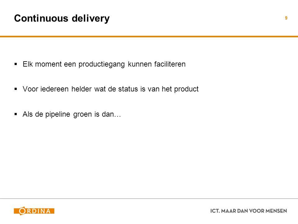 Continuous delivery  Elk moment een productiegang kunnen faciliteren  Voor iedereen helder wat de status is van het product  Als de pipeline groen