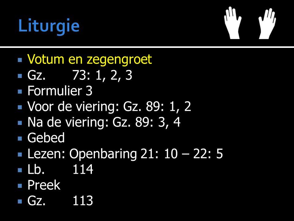  Votum en zegengroet  Gz.73: 1, 2, 3  Formulier 3  Voor de viering: Gz.