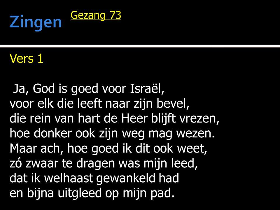 Vers 1 Ja, God is goed voor Israël, Ja, God is goed voor Israël, voor elk die leeft naar zijn bevel, die rein van hart de Heer blijft vrezen, hoe donker ook zijn weg mag wezen.