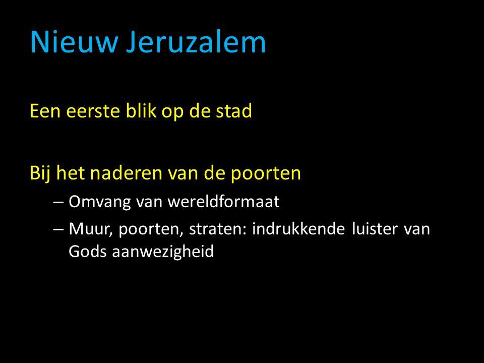 Nieuw Jeruzalem Een eerste blik op de stad Bij het naderen van de poorten – Omvang van wereldformaat – Muur, poorten, straten: indrukkende luister van Gods aanwezigheid