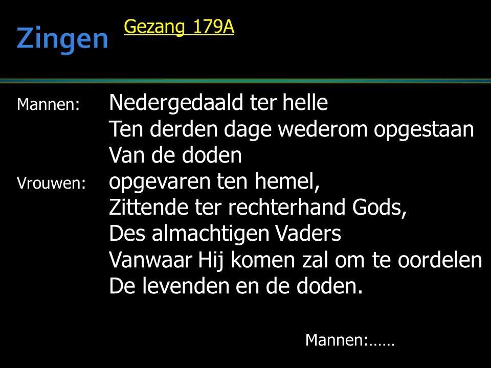 Mannen: Nedergedaald ter helle Ten derden dage wederom opgestaan Van de doden Vrouwen: opgevaren ten hemel, Zittende ter rechterhand Gods, Des almachtigen Vaders Vanwaar Hij komen zal om te oordelen De levenden en de doden.