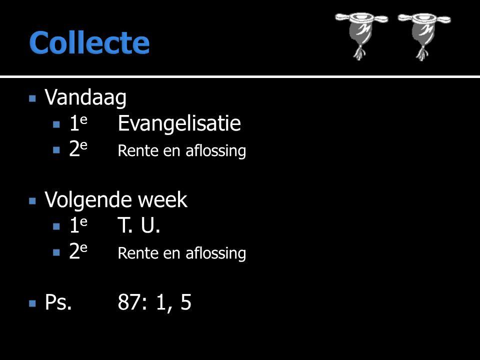  Vandaag  1 e Evangelisatie  2 e Rente en aflossing  Volgende week  1 e T.