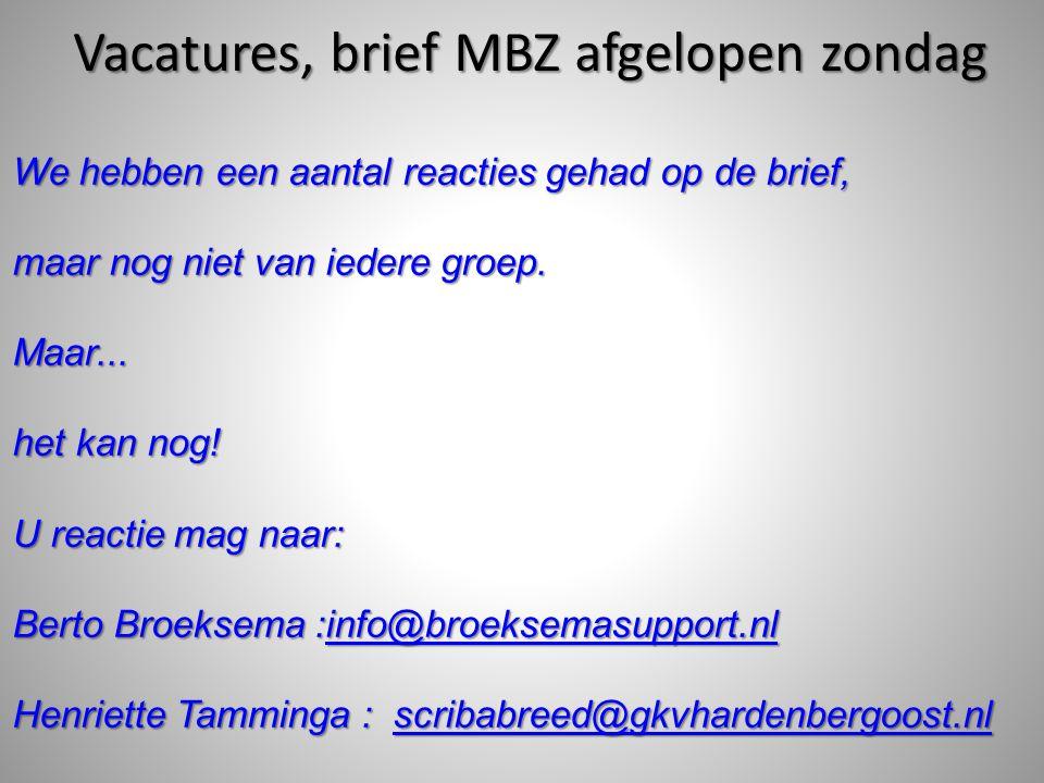 Vacatures, brief MBZ afgelopen zondag We hebben een aantal reacties gehad op de brief, maar nog niet van iedere groep.
