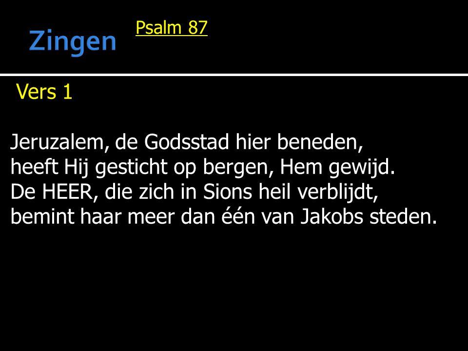 Psalm 87 Vers 1 Jeruzalem, de Godsstad hier beneden, heeft Hij gesticht op bergen, Hem gewijd.