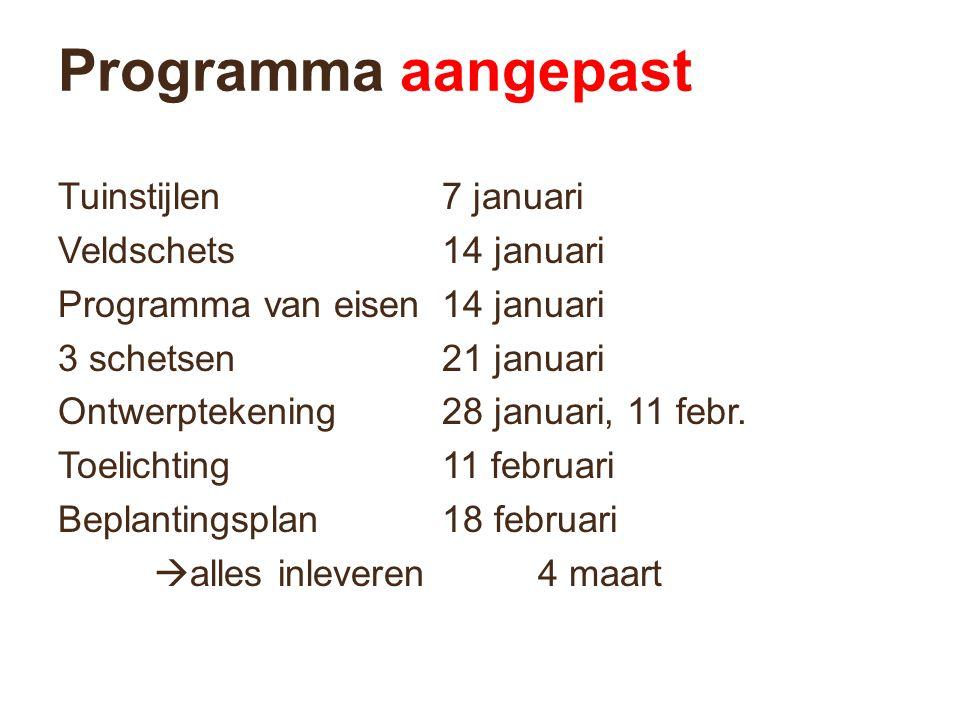 Programma aangepast Tuinstijlen7 januari Veldschets 14 januari Programma van eisen14 januari 3 schetsen21 januari Ontwerptekening28 januari, 11 febr.