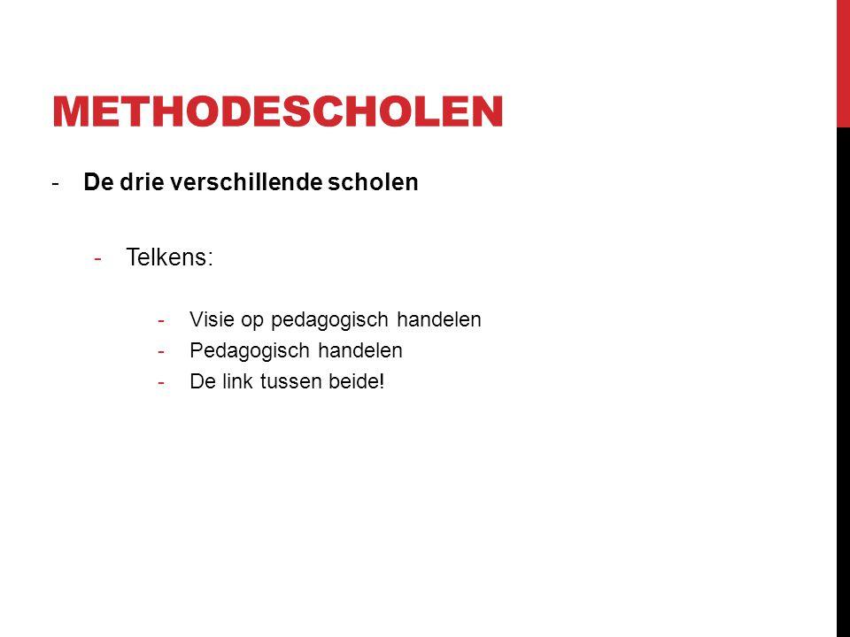 METHODESCHOLEN -De drie verschillende scholen -Telkens: -Visie op pedagogisch handelen -Pedagogisch handelen -De link tussen beide!