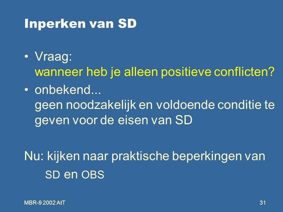 MBR-9 2002 AtT31 Inperken van SD Vraag: wanneer heb je alleen positieve conflicten.