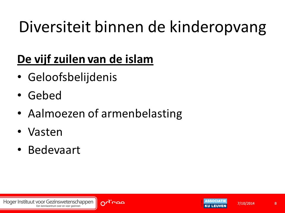Diversiteit binnen de kinderopvang De vijf zuilen van de islam Geloofsbelijdenis Gebed Aalmoezen of armenbelasting Vasten Bedevaart 87/10/2014