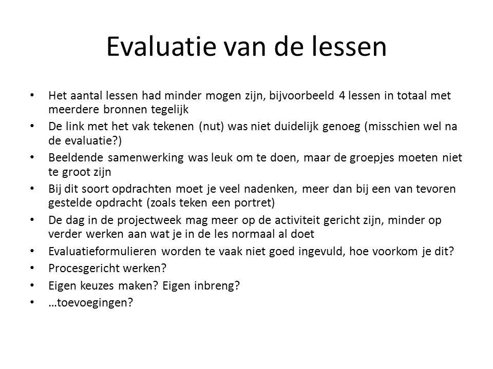 Evaluatie van de lessen Het aantal lessen had minder mogen zijn, bijvoorbeeld 4 lessen in totaal met meerdere bronnen tegelijk De link met het vak tek