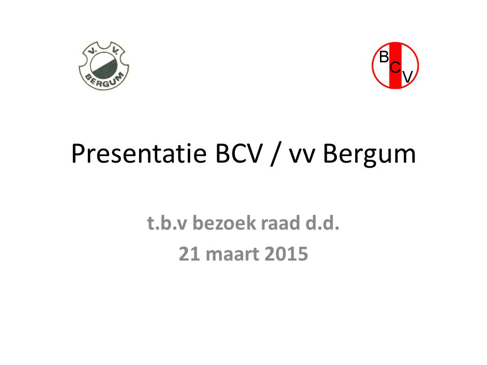 Presentatie BCV / vv Bergum t.b.v bezoek raad d.d. 21 maart 2015