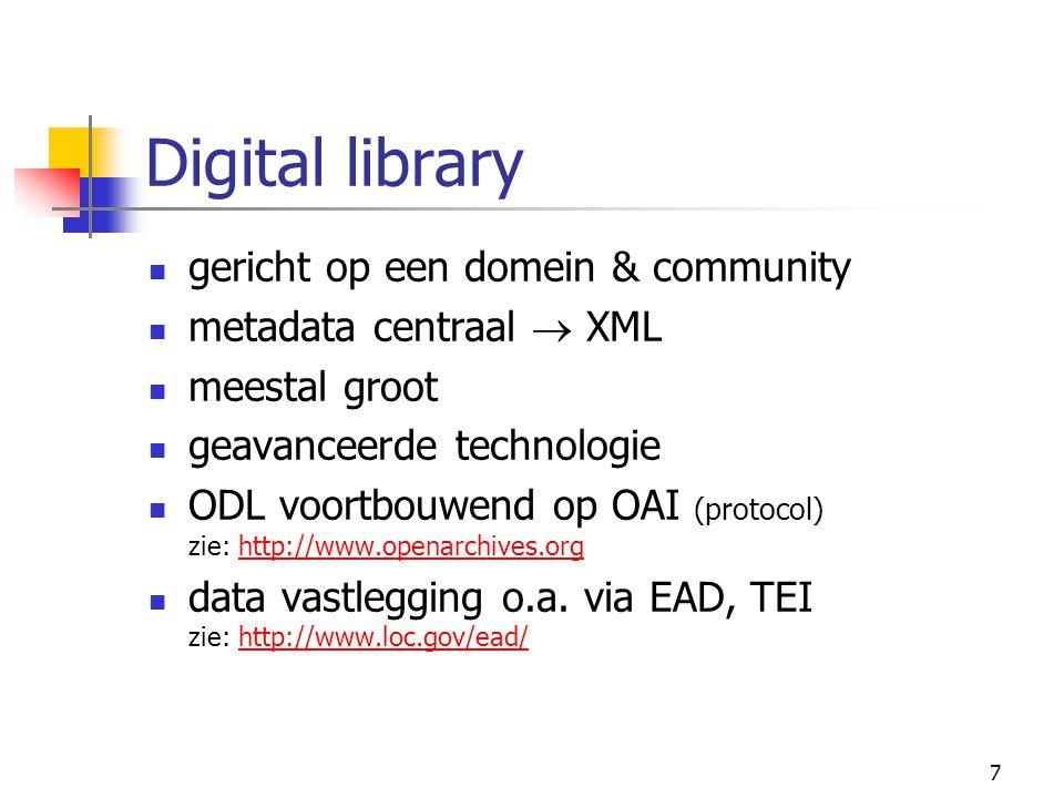 7 Digital library gericht op een domein & community metadata centraal  XML meestal groot geavanceerde technologie ODL voortbouwend op OAI (protocol) zie: http://www.openarchives.orghttp://www.openarchives.org data vastlegging o.a.