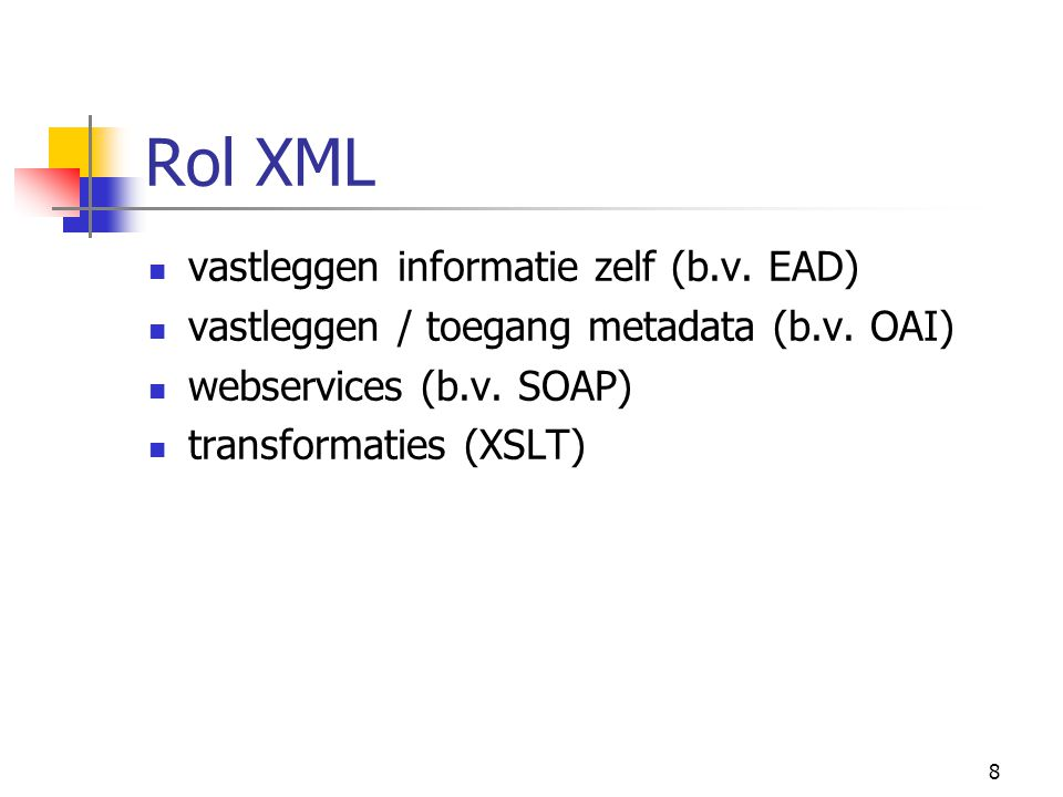8 Rol XML vastleggen informatie zelf (b.v.EAD) vastleggen / toegang metadata (b.v.