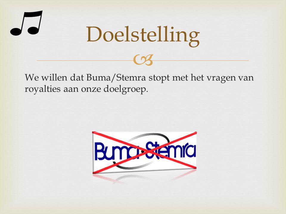  We willen dat Buma/Stemra stopt met het vragen van royalties aan onze doelgroep. Doelstelling