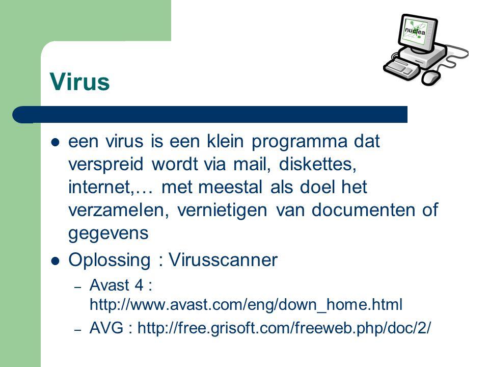 Virus een virus is een klein programma dat verspreid wordt via mail, diskettes, internet,… met meestal als doel het verzamelen, vernietigen van documenten of gegevens Oplossing : Virusscanner – Avast 4 : http://www.avast.com/eng/down_home.html – AVG : http://free.grisoft.com/freeweb.php/doc/2/