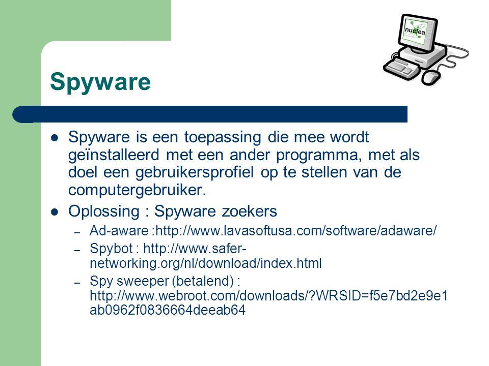 Spyware Spyware is een toepassing die mee wordt geïnstalleerd met een ander programma, met als doel een gebruikersprofiel op te stellen van de computergebruiker.