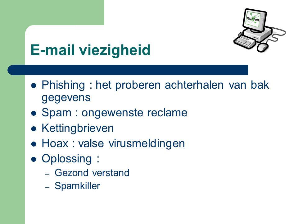 E-mail viezigheid Phishing : het proberen achterhalen van bak gegevens Spam : ongewenste reclame Kettingbrieven Hoax : valse virusmeldingen Oplossing : – Gezond verstand – Spamkiller
