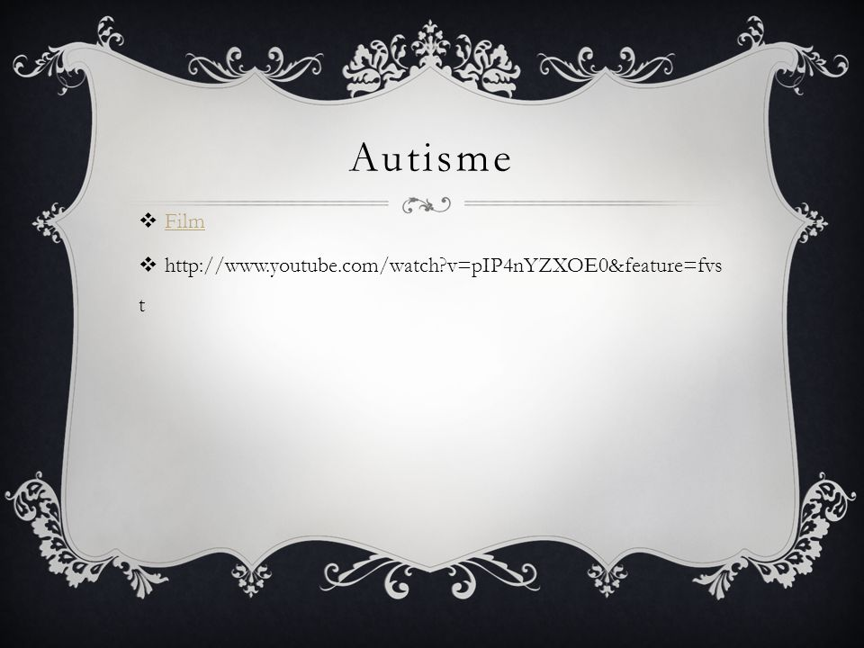 Autisme  Film Film  http://www.youtube.com/watch?v=pIP4nYZXOE0&feature=fvs t