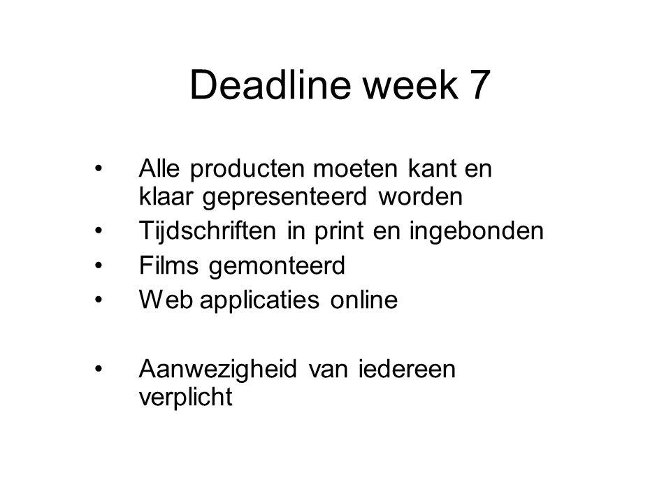 Deadline week 7 Alle producten moeten kant en klaar gepresenteerd worden Tijdschriften in print en ingebonden Films gemonteerd Web applicaties online Aanwezigheid van iedereen verplicht
