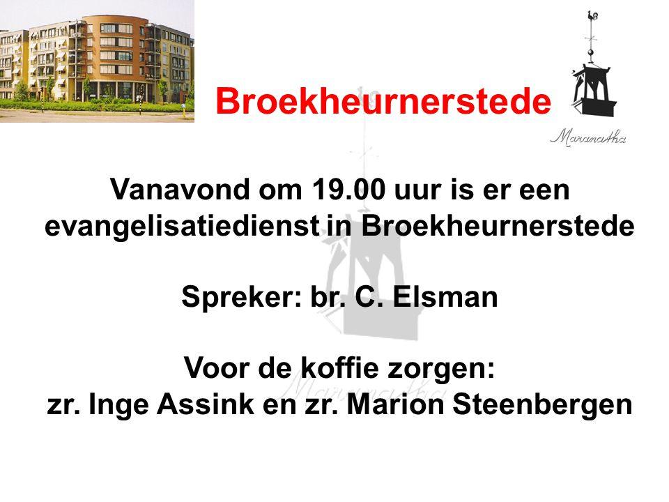 Broekheurnerstede Vanavond om 19.00 uur is er een evangelisatiedienst in Broekheurnerstede Spreker: br. C. Elsman Voor de koffie zorgen: zr. Inge Assi