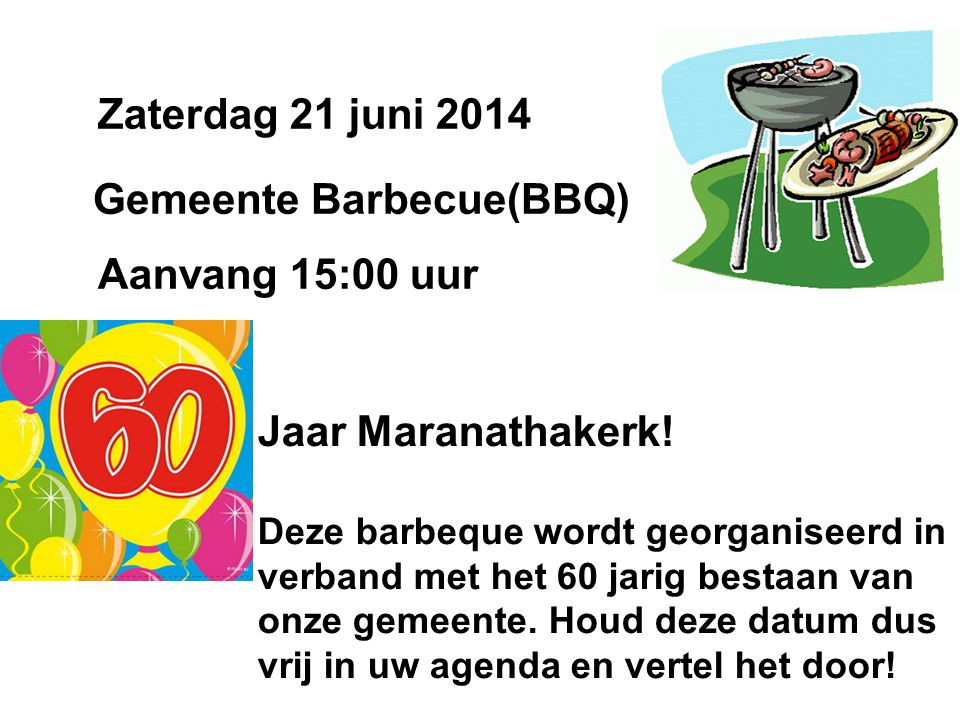 Zaterdag 21 juni 2014 Gemeente Barbecue(BBQ) Aanvang 15:00 uur Jaar Maranathakerk.