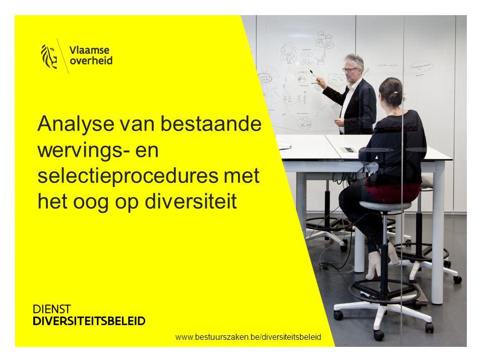 www.bestuurszaken.be/diversiteitsbeleid Analyse van bestaande wervings- en selectieprocedures met het oog op diversiteit