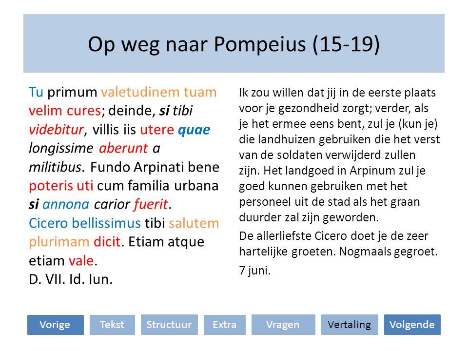Op weg naar Pompeius (15-19) Ik zou willen dat jij in de eerste plaats voor je gezondheid zorgt; verder, als je het ermee eens bent, zul je (kun je) d