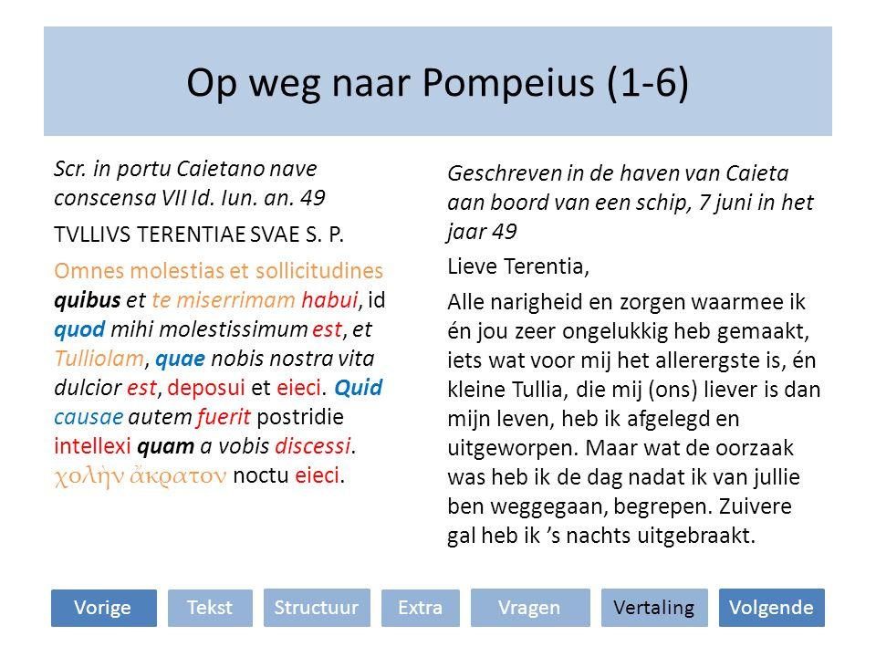 Op weg naar Pompeius (15-19) VertalingStructuur TekstExtraVorige VragenVolgende Tu primum valetudinem tuam velim cures; deinde, si tibi videbitur, villis iis utere quae longissime aberunt a militibus.
