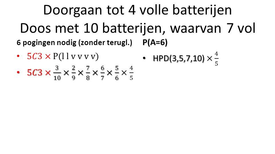 Doorgaan tot 4 volle batterijen Doos met 10 batterijen, waarvan 7 vol 6 pogingen nodig (zonder terugl.) P(A=6)
