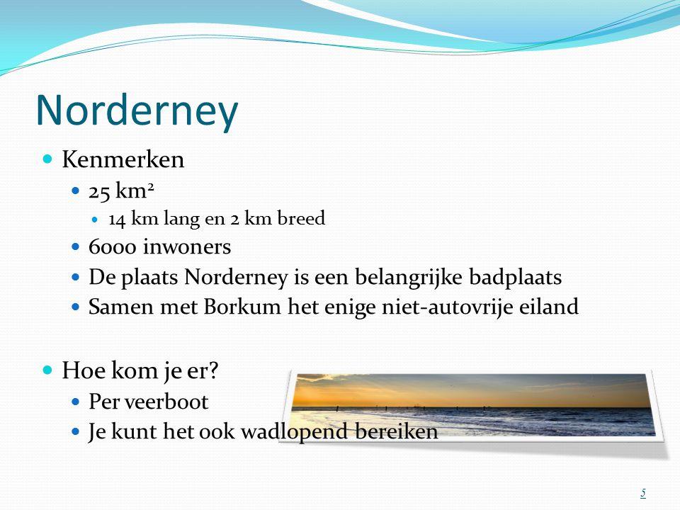 Norderney Kenmerken 25 km 2 14 km lang en 2 km breed 6000 inwoners De plaats Norderney is een belangrijke badplaats Samen met Borkum het enige niet-autovrije eiland Hoe kom je er.