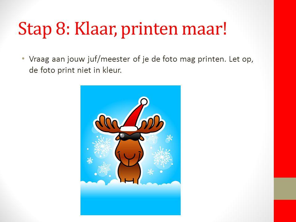 Stap 8: Klaar, printen maar! Vraag aan jouw juf/meester of je de foto mag printen. Let op, de foto print niet in kleur.