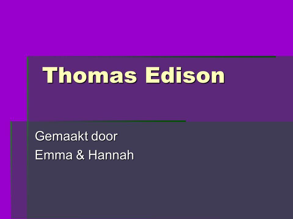 Thomas Edison Thomas Edison Gemaakt door Emma & Hannah