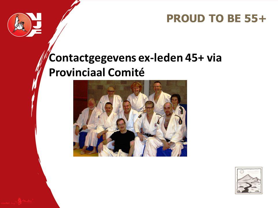 PROUD TO BE 55+ Contactgegevens ex-leden 45+ via Provinciaal Comité